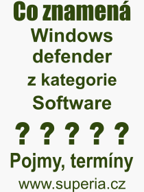 Co je to Windows defender? Význam slova, termín, Definice odborného termínu, slova Windows defender. Co znamená pojem Windows defender z kategorie Software?